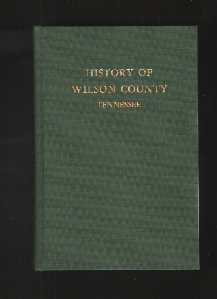 Image for The History of Wilson County, Tennessee  Its Land and Its Life