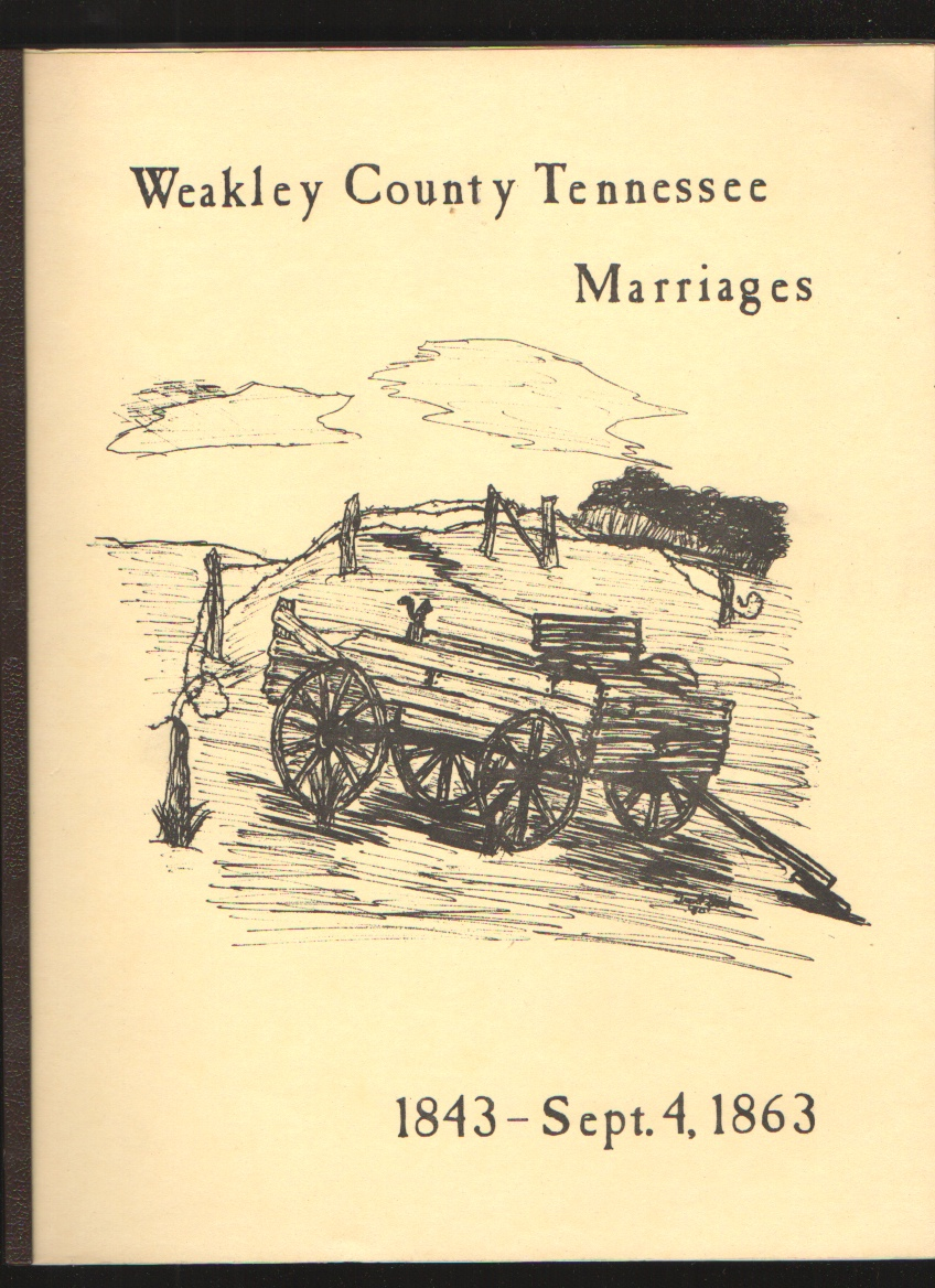 Image for Weakley County, Tennessee Marriage Records 1843 - Sept. 4 1863