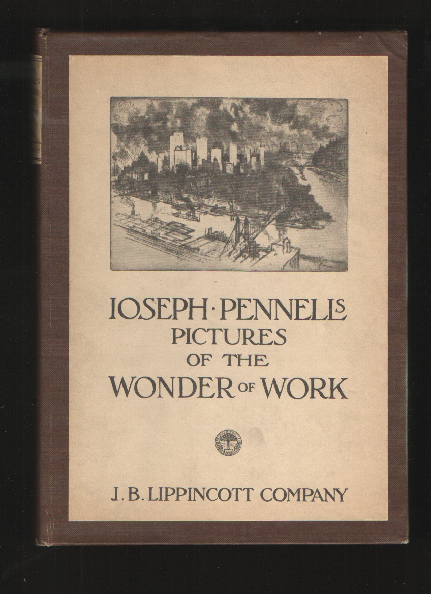 Image for Joseph Pennell's Pictures of the Wonder of Work  Reproductions of a Series of Drawings, Etchings, Lithographs, Made By Him About the World, 1881-1915