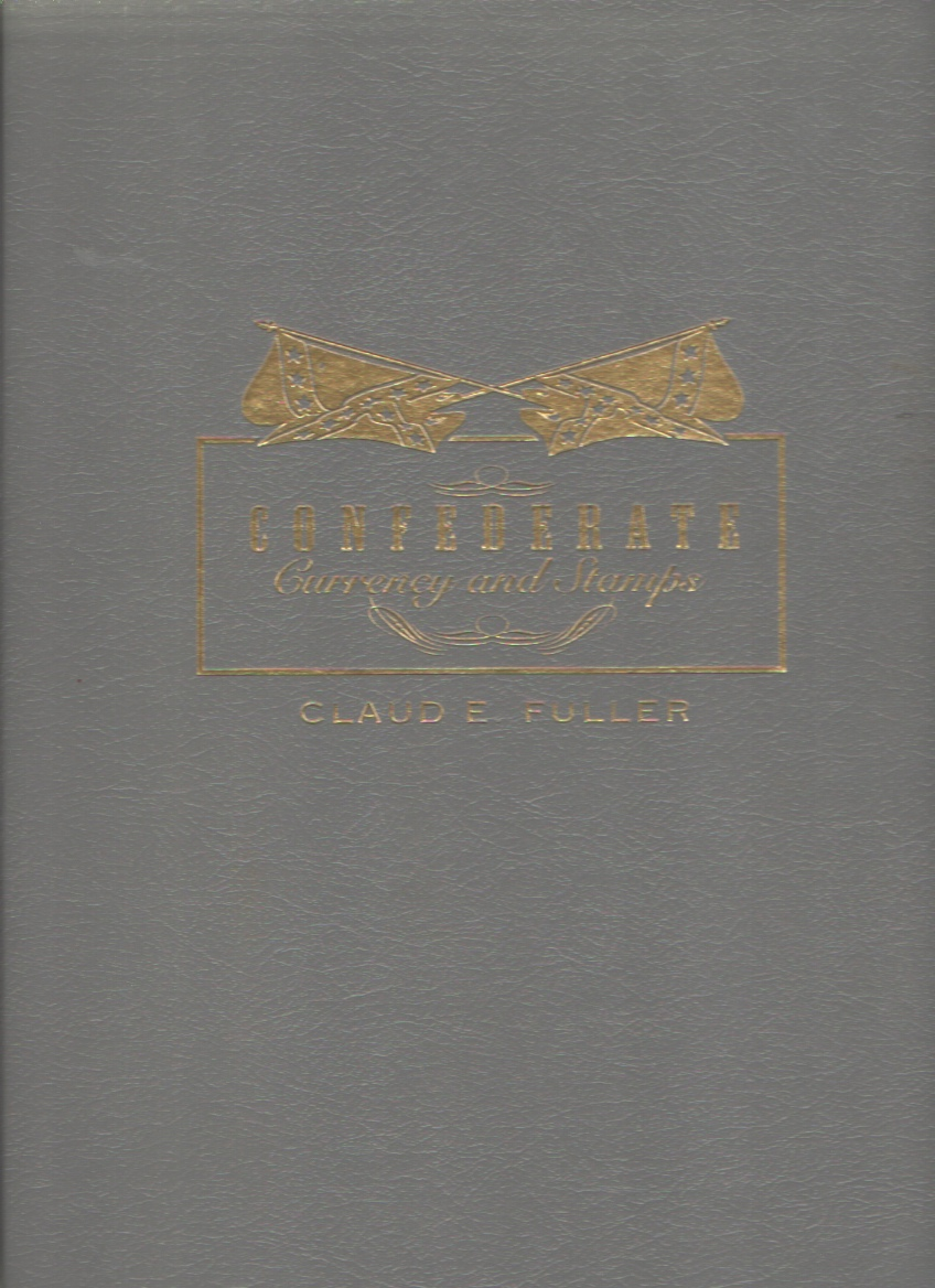 Image for Confederate currency and stamps, 1861-1865  Official acts of Congress authorizing their issue; historical data and official correspondence on the ... on the coins, stamps medals, seal, and flags