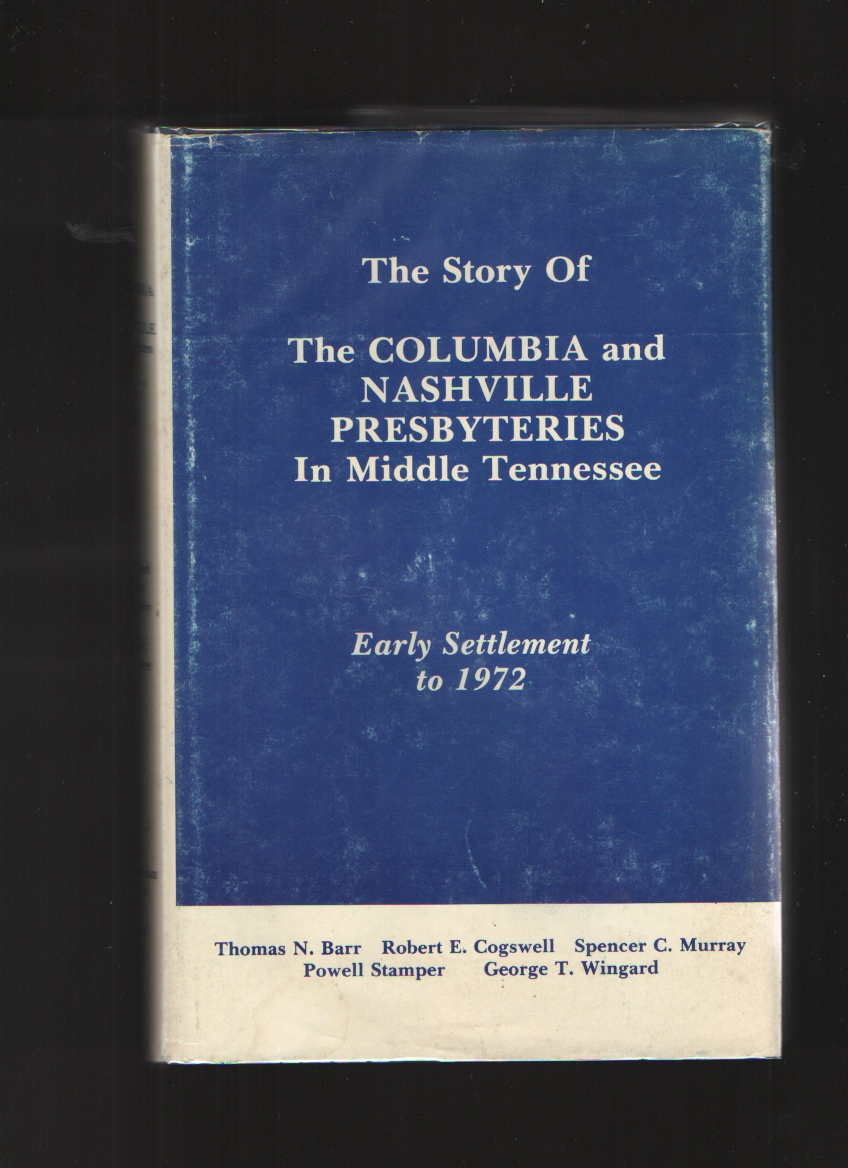 Image for The Story Of The Columbia And Nashville Presbyteries In Middle Tennessee, Early Settlement To 1972