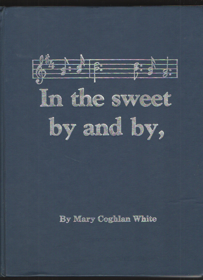 Image for In the sweet by and by  Stories and records of families West, Bowen, Bean, Amis, Stanfield, Stout, Oliphant, Throckmorton, Thomas, McNew, McDonald, Smyth, Rees, Jones, Hughes, Miller, Mitchell