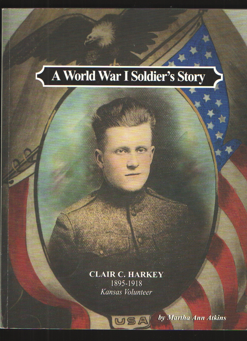 Image for A World War I Soldier's Story  Clair C. Harkey, 1895-1918, Kansas Volunteer: A Biography of a Young Son of Kansas ...