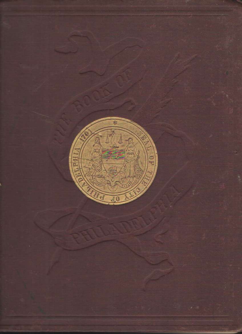 Image for The City of Philadelphia A Compilation of Facts Supplied by Distinguished Citizens for the Information of Business Men, Travelers, and the World At Large