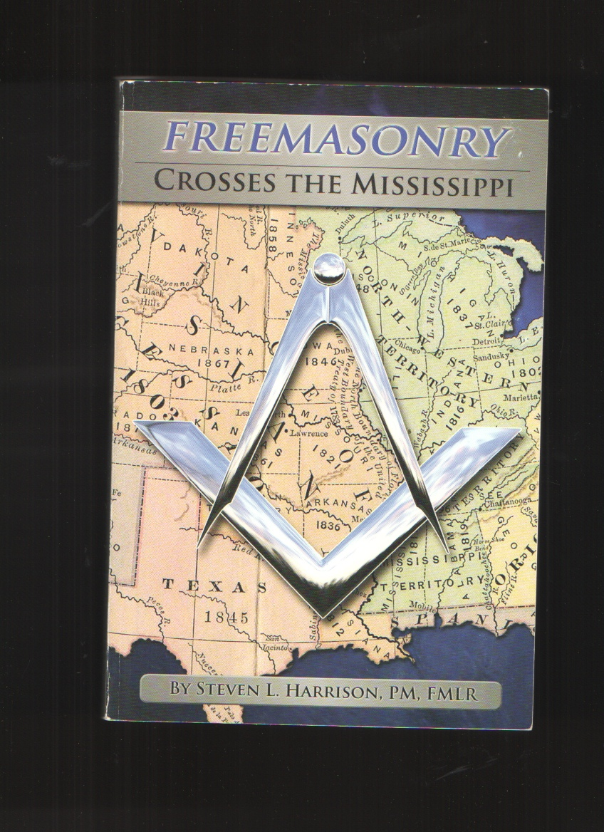 Image for Freemasonry Crosses The Mississippi The Story Of the Missouri Grand Lodge and Its Members Who Helped Shape the Craft, The Country and the World