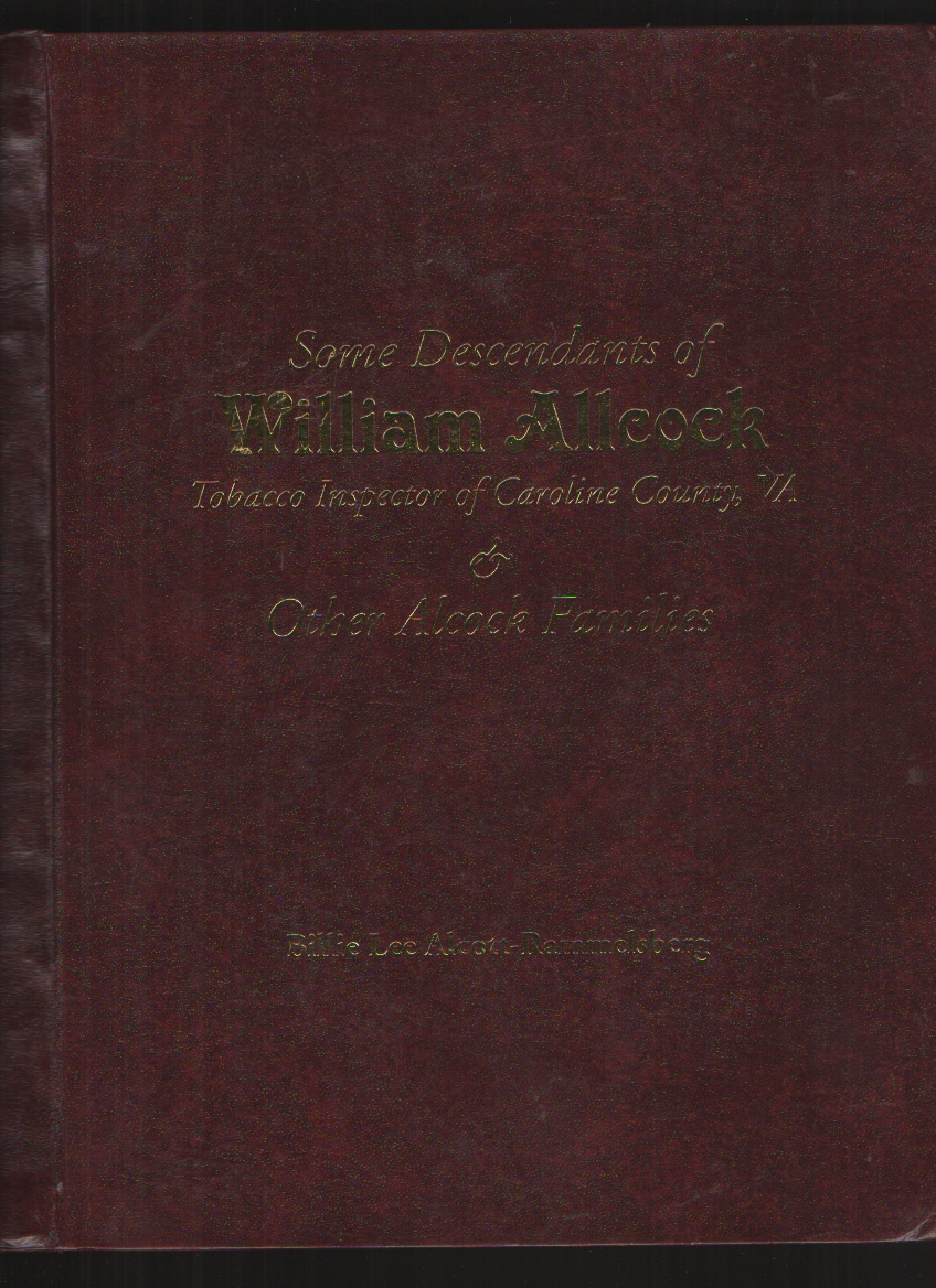 Image for Some Descendants of William Allcock Tobacco Inspector of Caroline County, VA and Other Alcock Families
