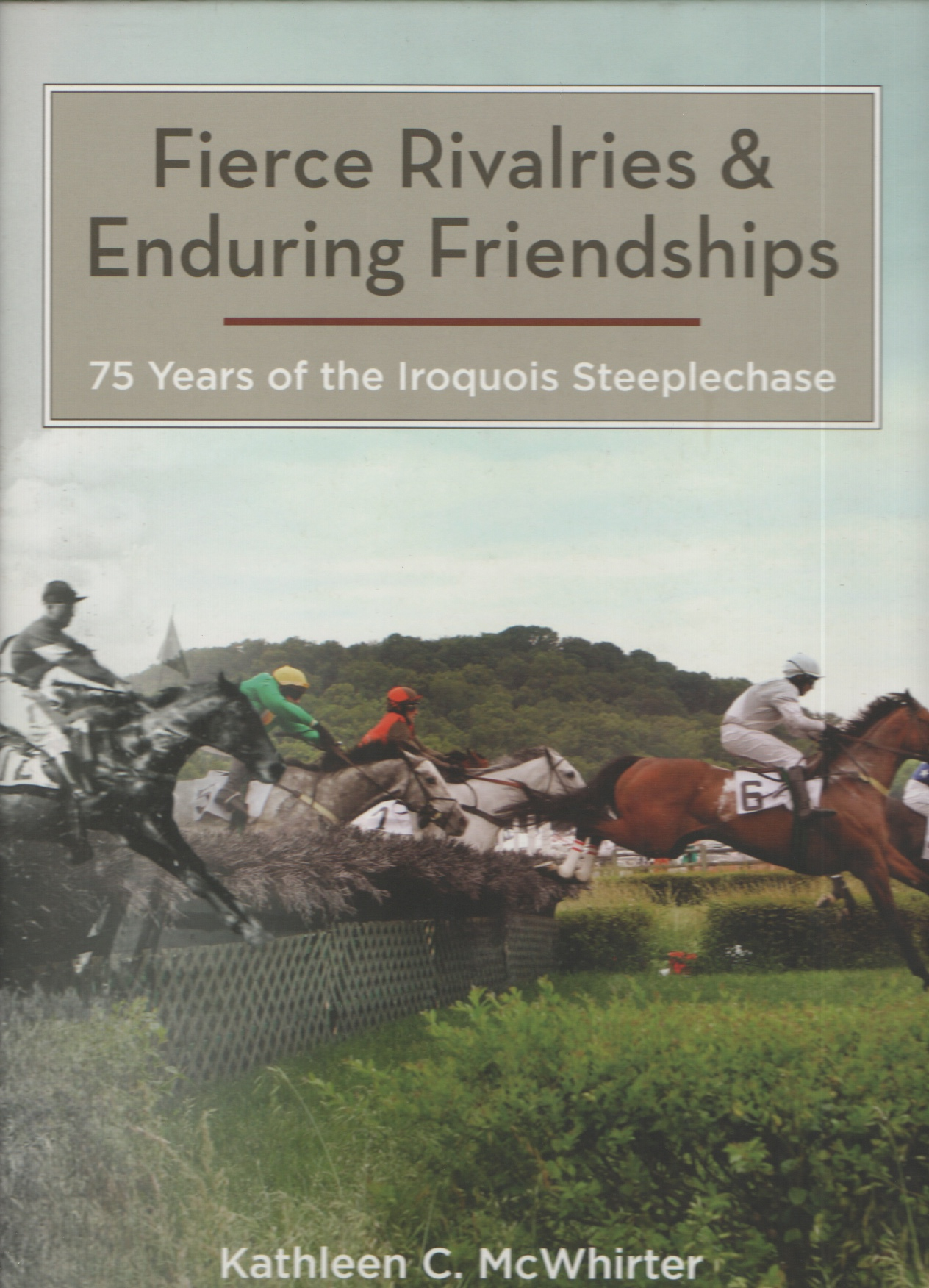 Image for Fierce Rivalries and Enduring Friendships 75 Years of the Iroquois Steeplechase