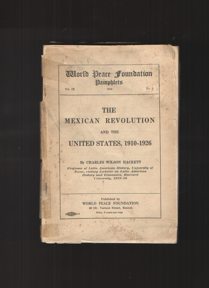 Image for The Mexican Revolution and the United States, 1910-1926.  World Peace Foundation Pamphlets. Volume 9, No.5, 1926.