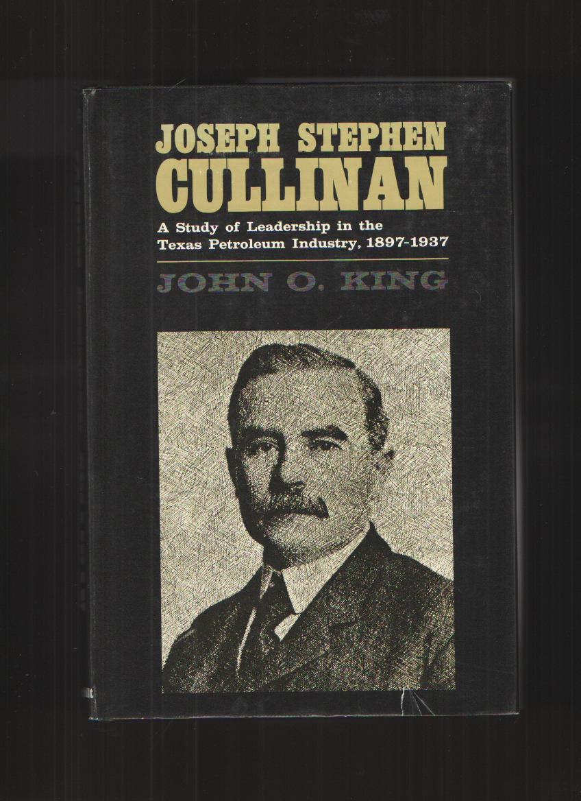 Image for Joseph Stephen Cullinan;  A study of leadership in the Texas petroleum industry, 1897-1937