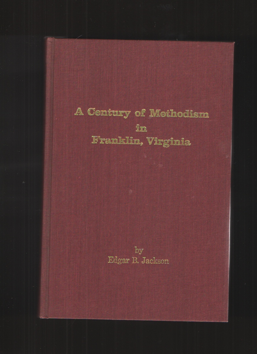 Image for A Century of Methodism in Franklin, Virginia, from the Year of its Beginning through May 31, 1971