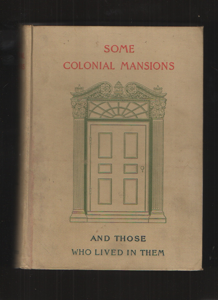 Image for Some Colonial Mansions and Those Who Lived in Them   With Genealogies of the Various Families Mentioned Volume I