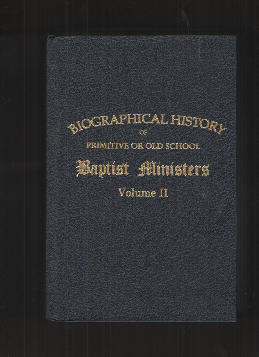 Image for Biographical History of Primitive or Old School Baptist Ministers, Volume II