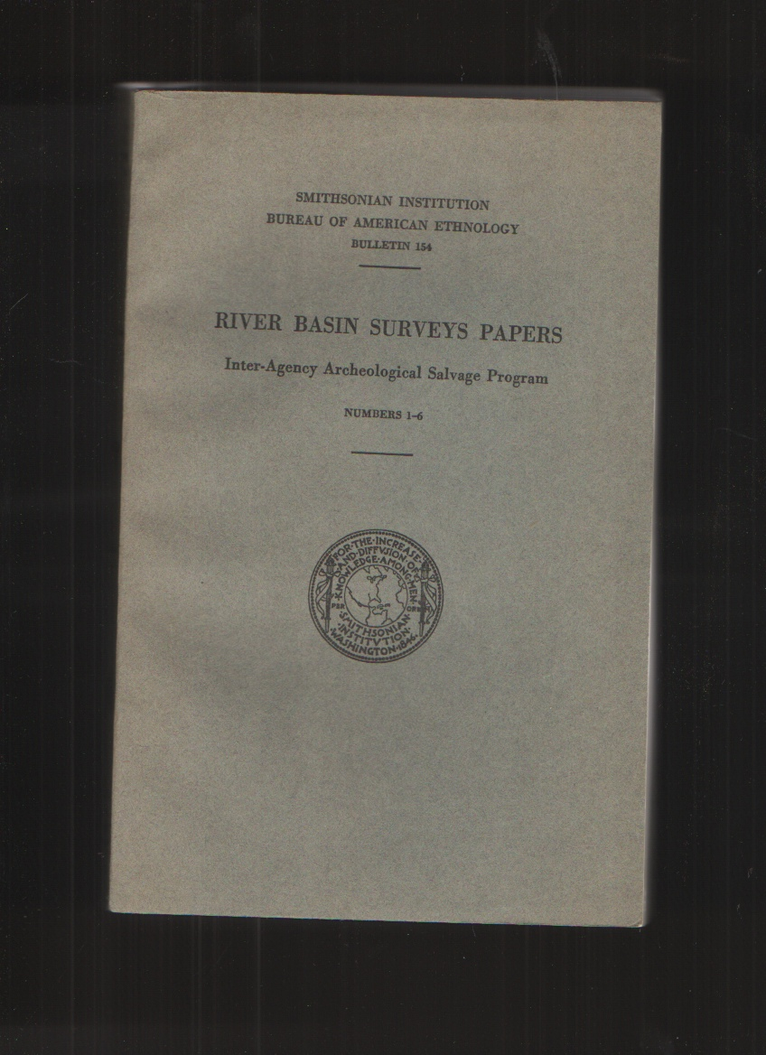 Image for RIVER BASIN SURVEYS PAPERS Inter-Agency Archeological Salvage Program, Numbers 1-6, Bulletin 154