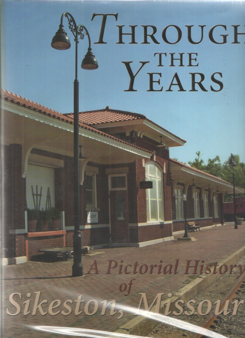 Image for Through the Years A Pictorial History of Sikeston, Missouri