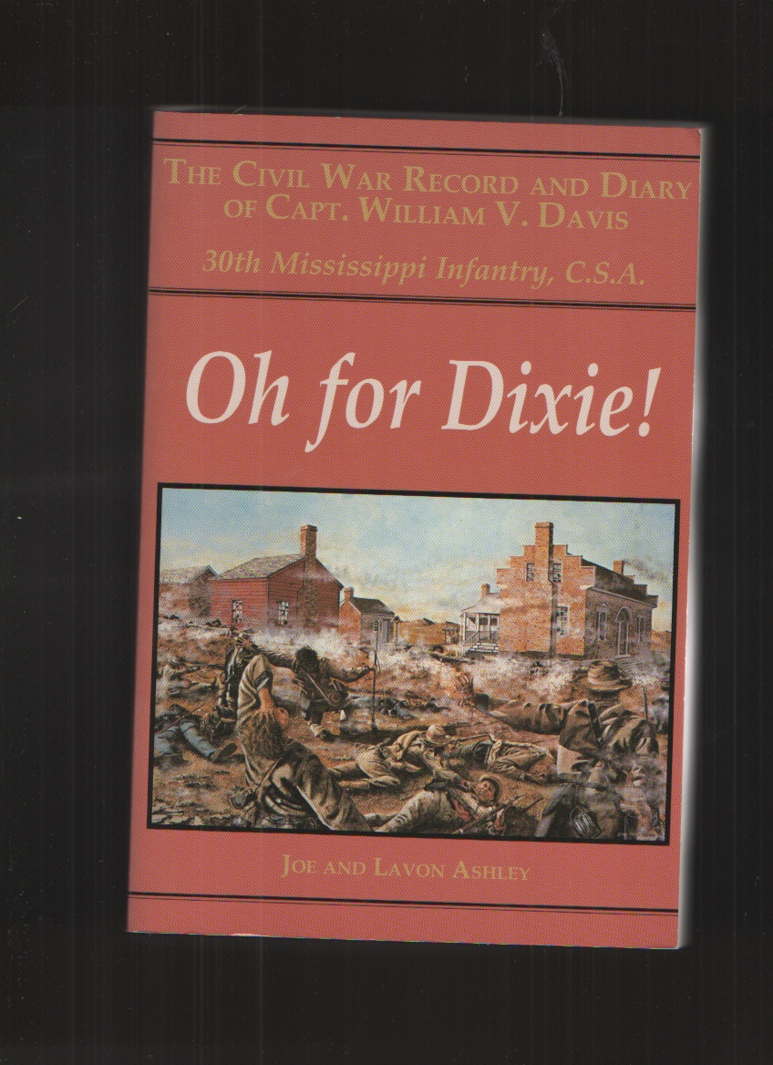 Image for Oh for Dixie!: The Civil War Record and Diary of Capt. William V. Davis, 30th Mississippi Infantry, C. S. A.