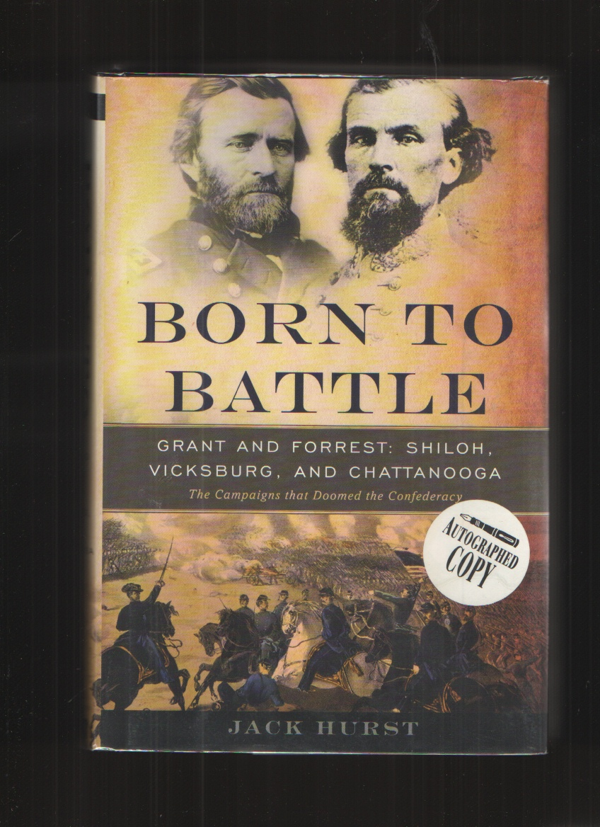 Image for Born to Battle  Grant and Forrest--Shiloh, Vicksburg, and Chattanooga