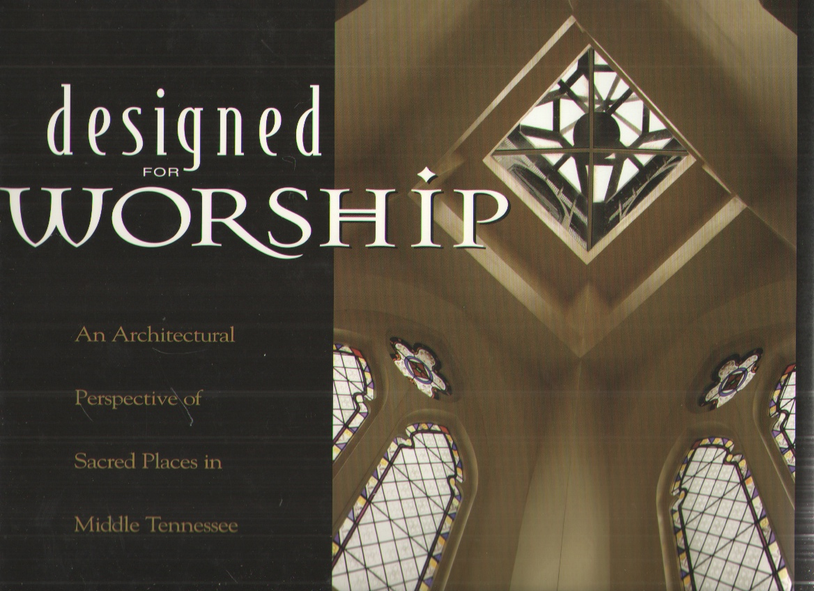 Image for Designed for Worship An Architectural Perspective of Sacred Places in Middle Tennessee
