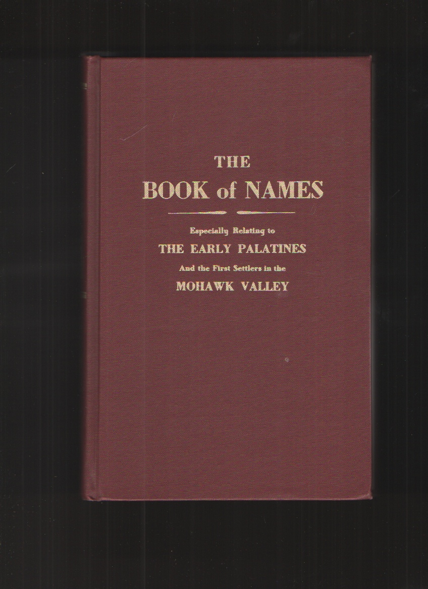 Image for The Book of Names Especially Relating to the Early Palatines and the First Settlers in the Mohawk Valley
