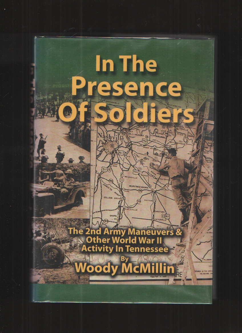 Image for In the Presence of Soldiers, the 2nd Army Maneuvers & Other World War II Activity in Tennessee