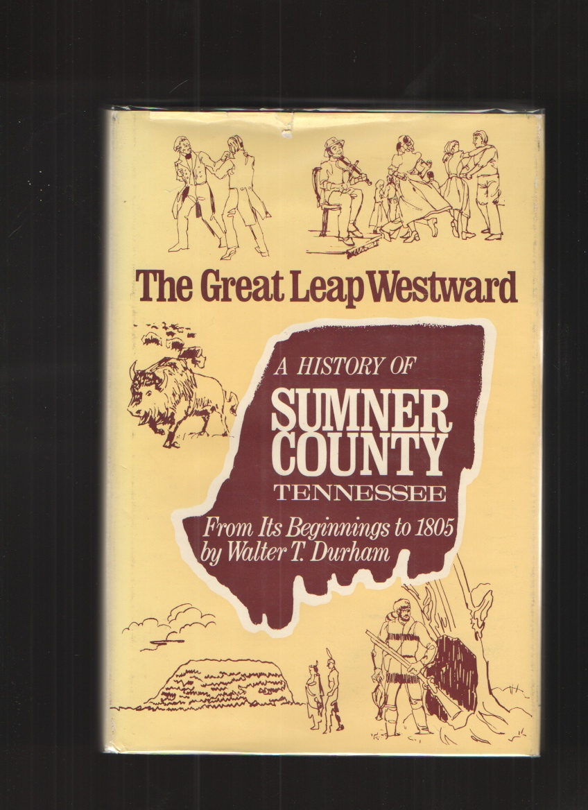 Image for The Great Leap Westward - First Edition A History of Sumner County Tennessee from its Beginnings to 1805