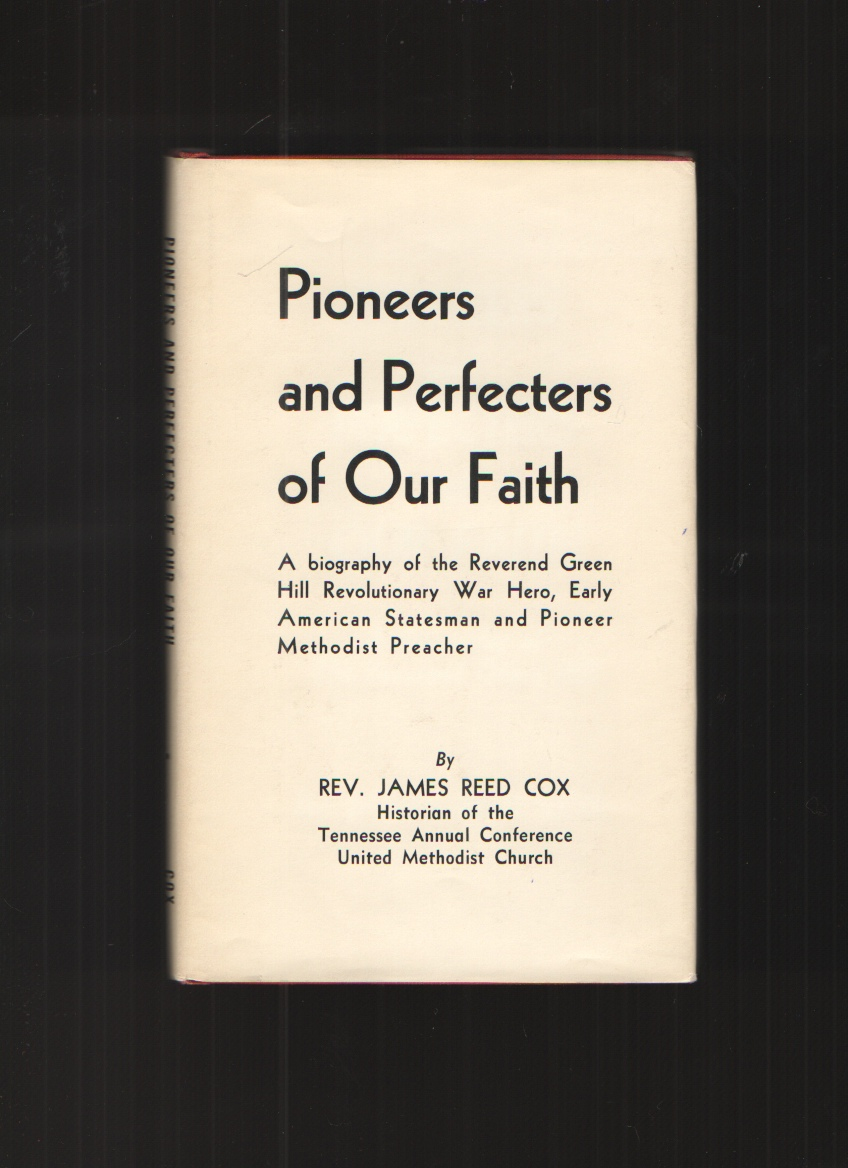 Image for Pioneers and Perfecters of Our Faith A Biography of the Reverend Green Hill, North Carolina Statesman, Revolutionary War Patriot, Zealous Methodist Preacher, Crusader for Liberty