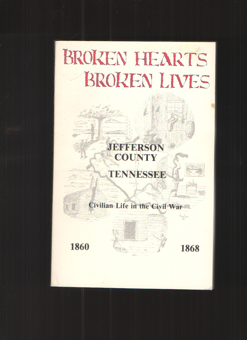 Image for Broken Hearts Broken Lives Jefferson County Tennessee Civilian Life in the Civil War