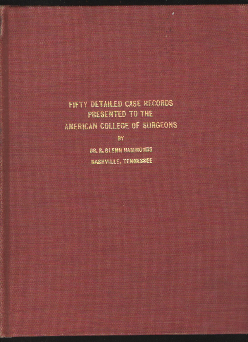 Fifty Detailed Case Records Presented to the American College of Surgeons, Dr. R. Glenn Hammonds