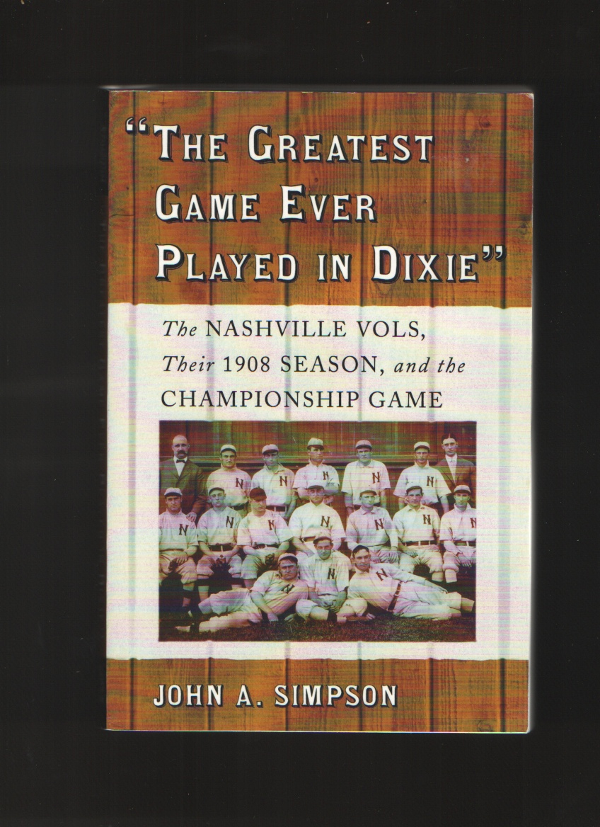 The Greatest Game Ever Played in Dixie  The Nashville Vols, Their 1908 Season, and the Championship Game, Simpson, John A.