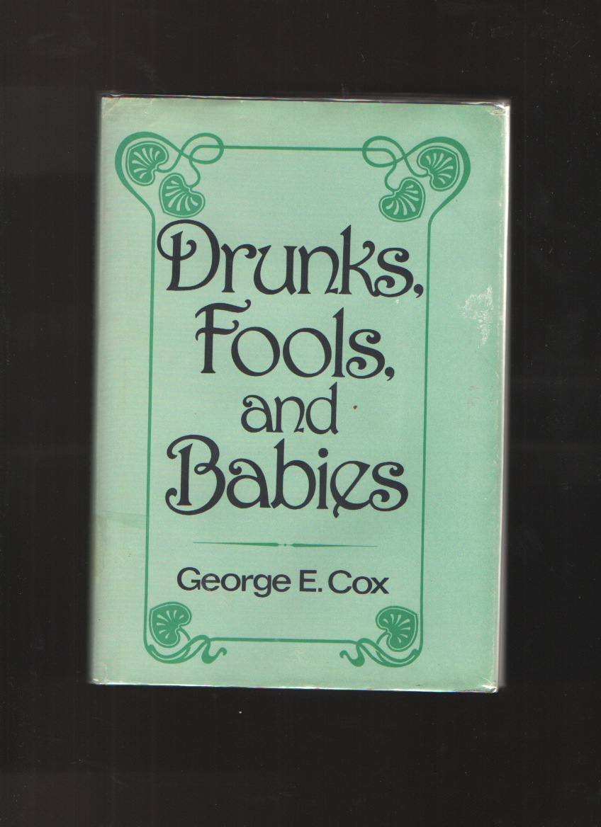 Drunks, Fools and Babies, Cox, George E.