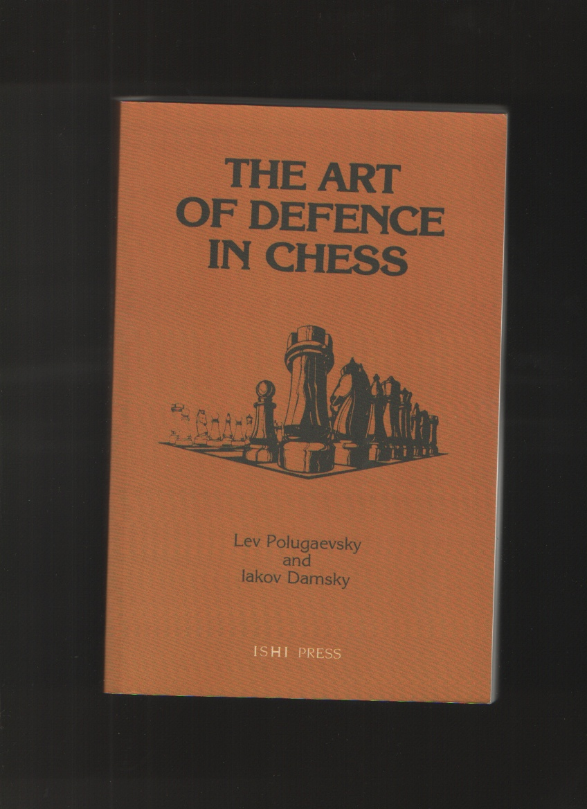 The Art of Defence in Chess, Polugaevsky, Lev &  Iakov Damsky