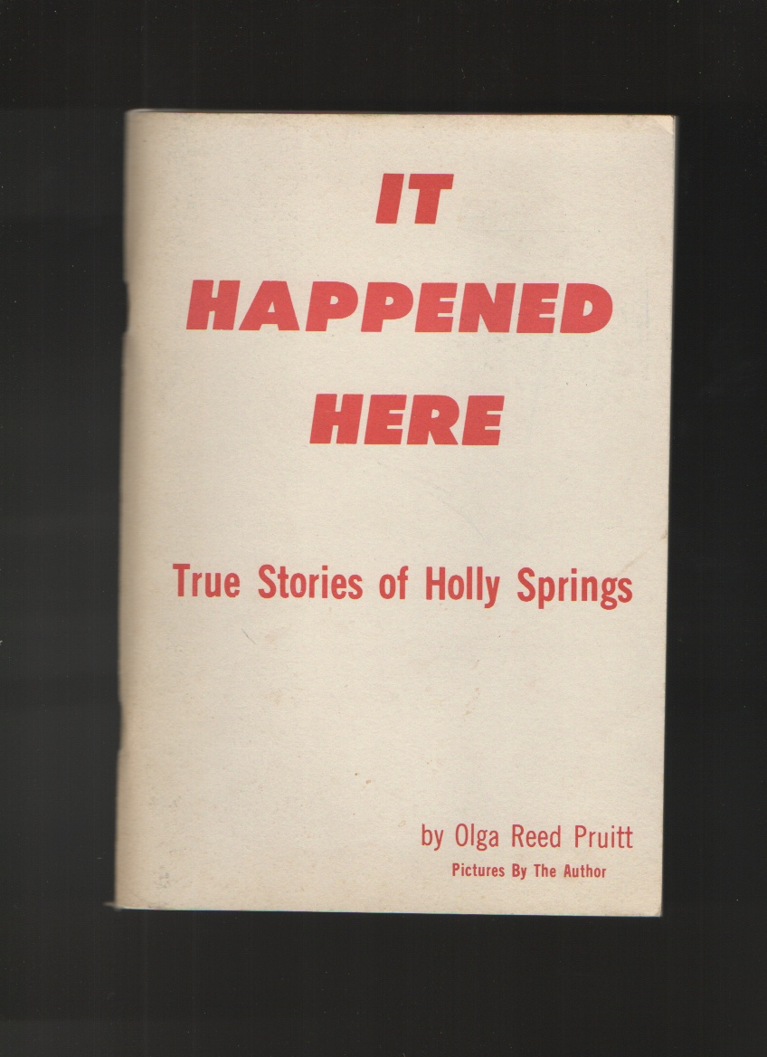 It Happened Here  True Stories of Holly Springs, Pruitt, Olga Reed