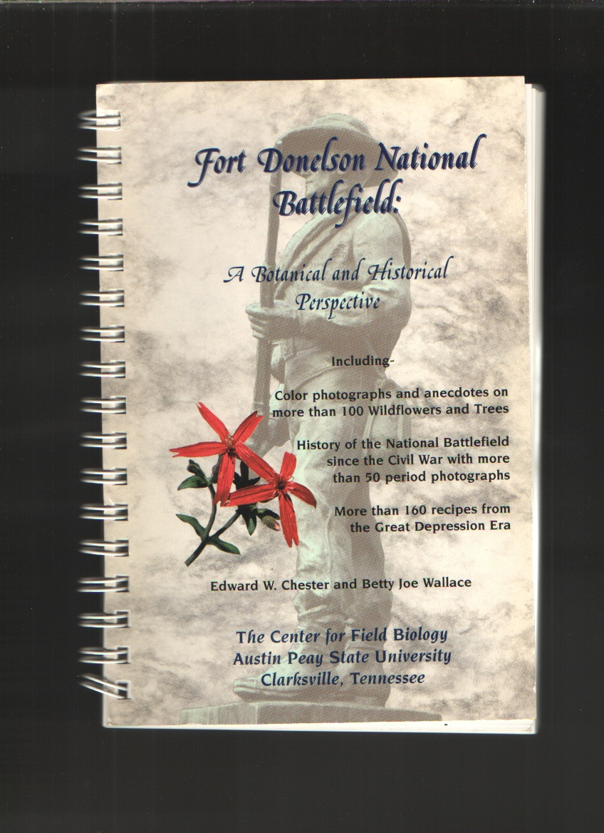 Fort Donelson National Battlefield  A botanical and historical perspective, Chester, Edward W & Betty Joe Wallace