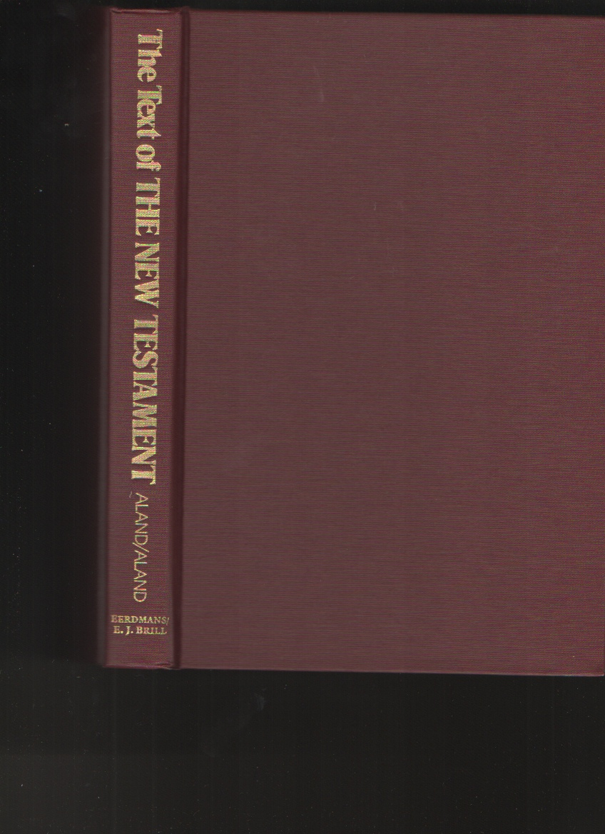 The text of the New Testament  An introduction to the critical editions and to the theory and practice of modern textual criticism, Aland, Kurt