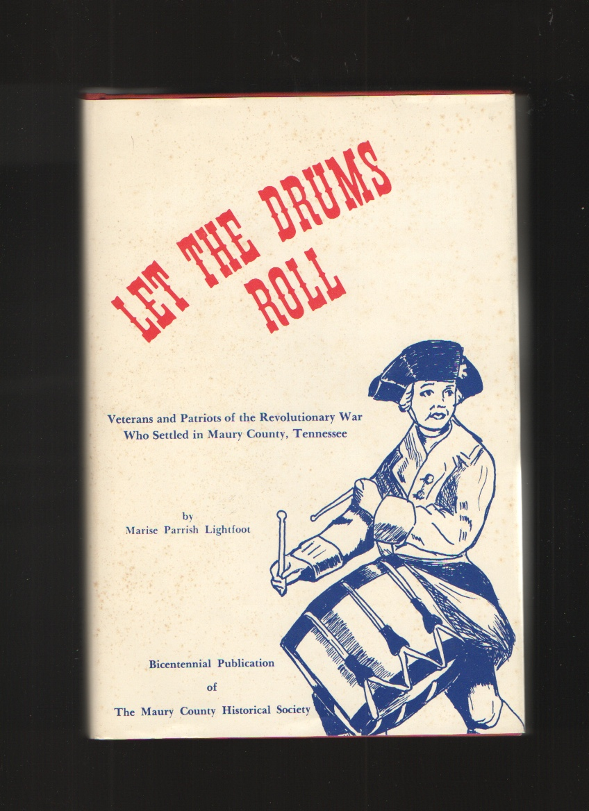 Let the Drums Roll  Veterans and patriots of the Revolutionary War who settled in Maury County, Tennessee, Lightfoot, Marise Parrish