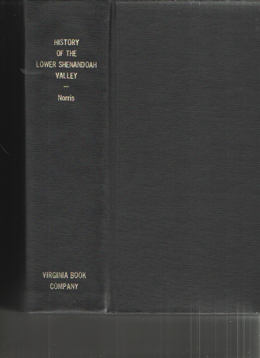 History of the Lower Shenandoah Valley Counties of Frederick, Berkeley, Jefferson and Clarke, Norris, J. E.
