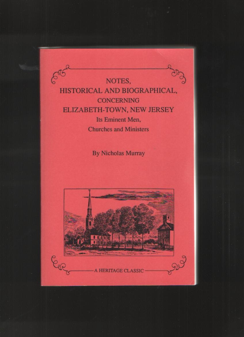 Notes Historical & Biographical, Concerning Elizabeth-Town, New Jersey Its Eminent Men, Churches & Ministers, Murray, Nicholas