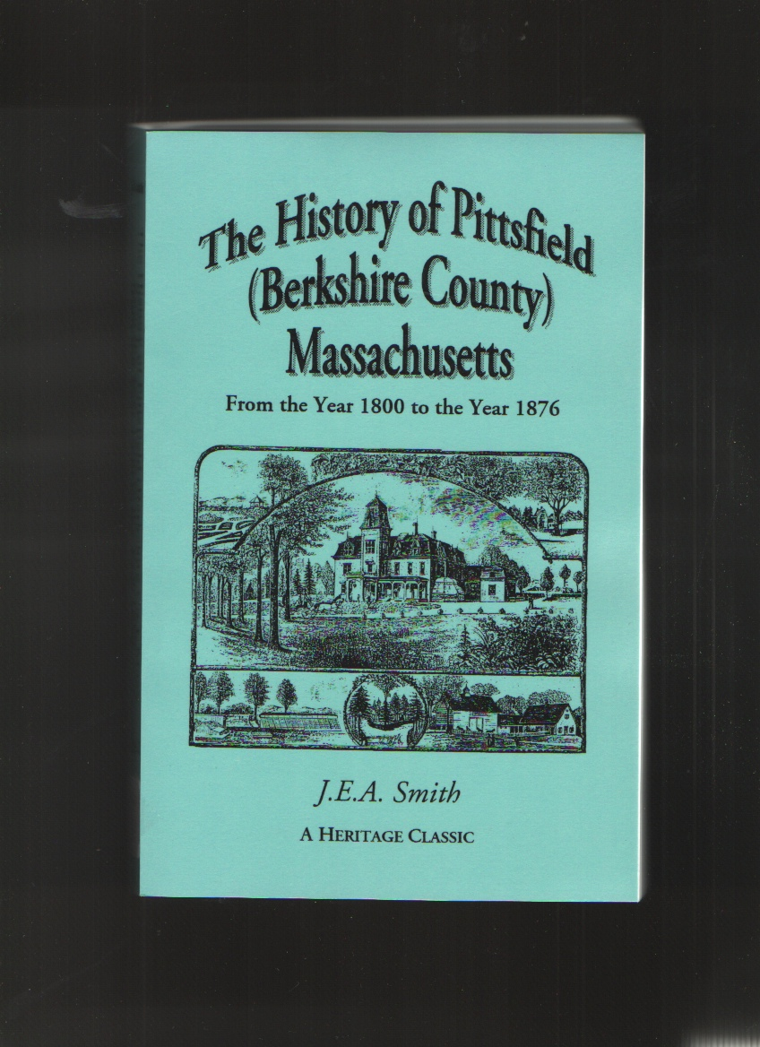 The history of Pittsfield   Massachusetts  From the year 1800 to the year 1876, Smith, J. E. A