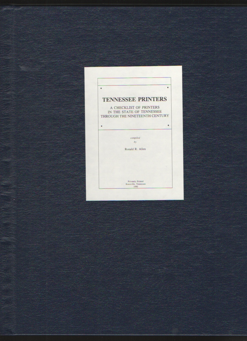 Tennessee Printers A Checklist of Printers in the State of Tennessee through the Nineteenth Century, Allen, Ronald