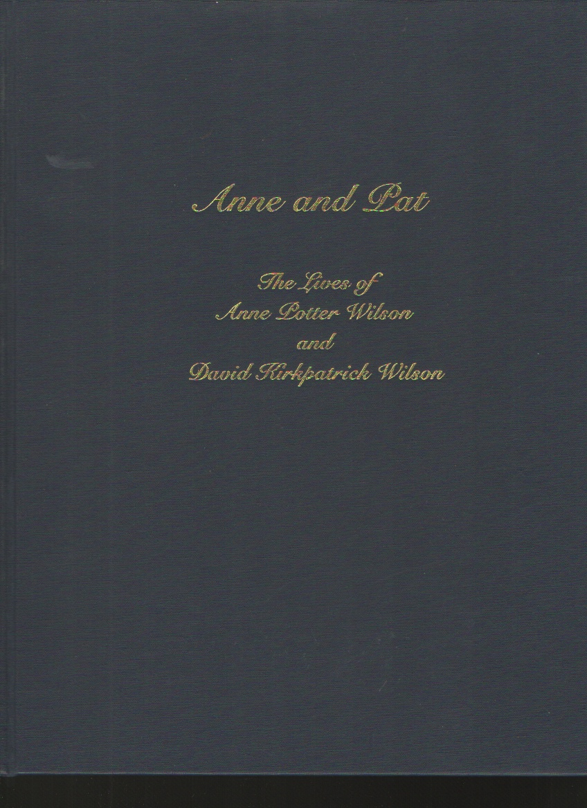 Anne and Pat  The Lives of Anne Potter Wilson and David Kirkpatrick Wilson