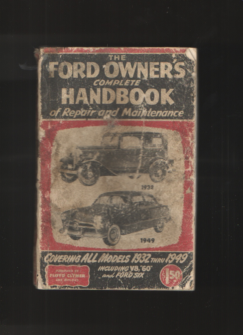 "THE FORD OWNER'S COMPLETE HANDBOOK OF REPAIR AND MAINTENANCE, COVERING ALL MODELS 1932 THRU 1949 INCLUDING V8, ""60"" AND FORD SIX, Lipsett, William J."