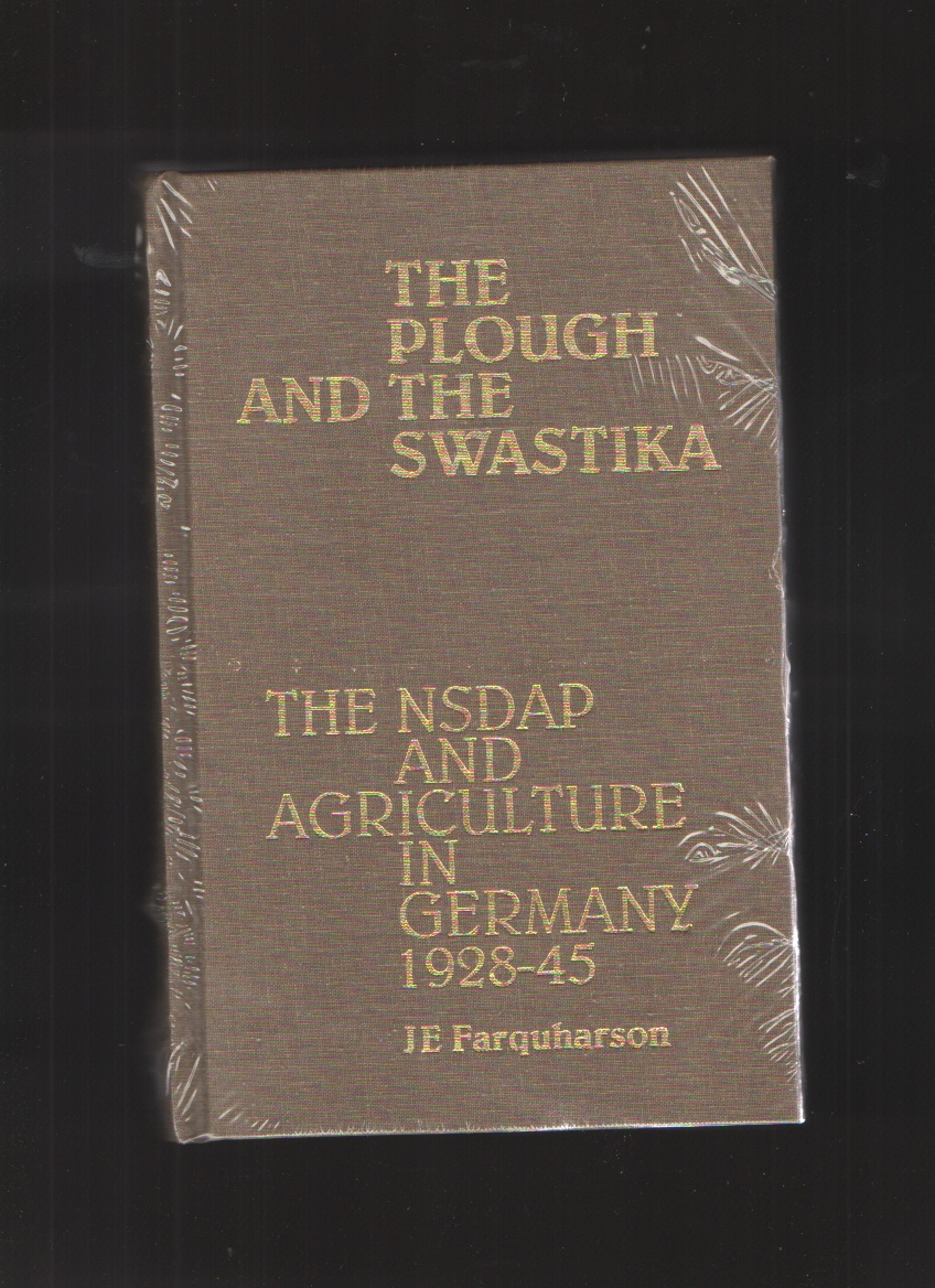 The Plough and the Swastika  The NSDAP and Agriculture in Germany, 1928-45, Farquharson, John Edgar