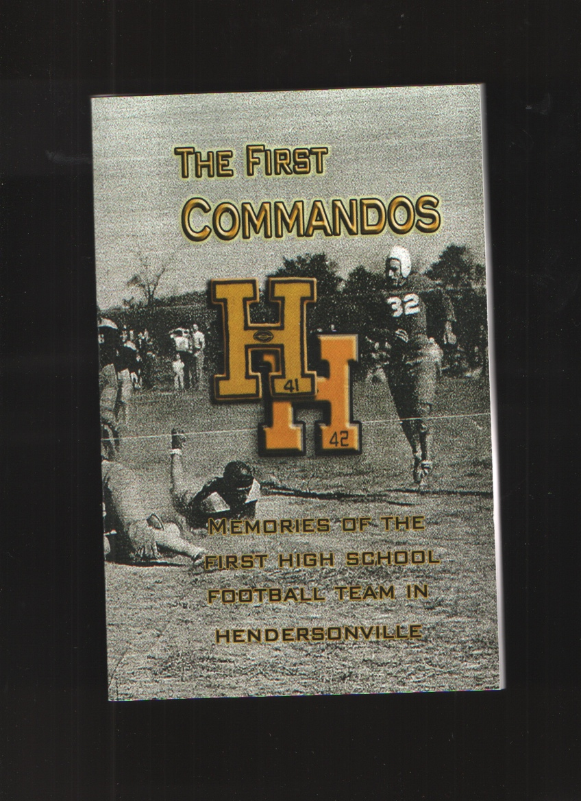 The First Commandos Memories of the First High School Football Team in Hendersonville 1941-42, Senior Class Of 2009