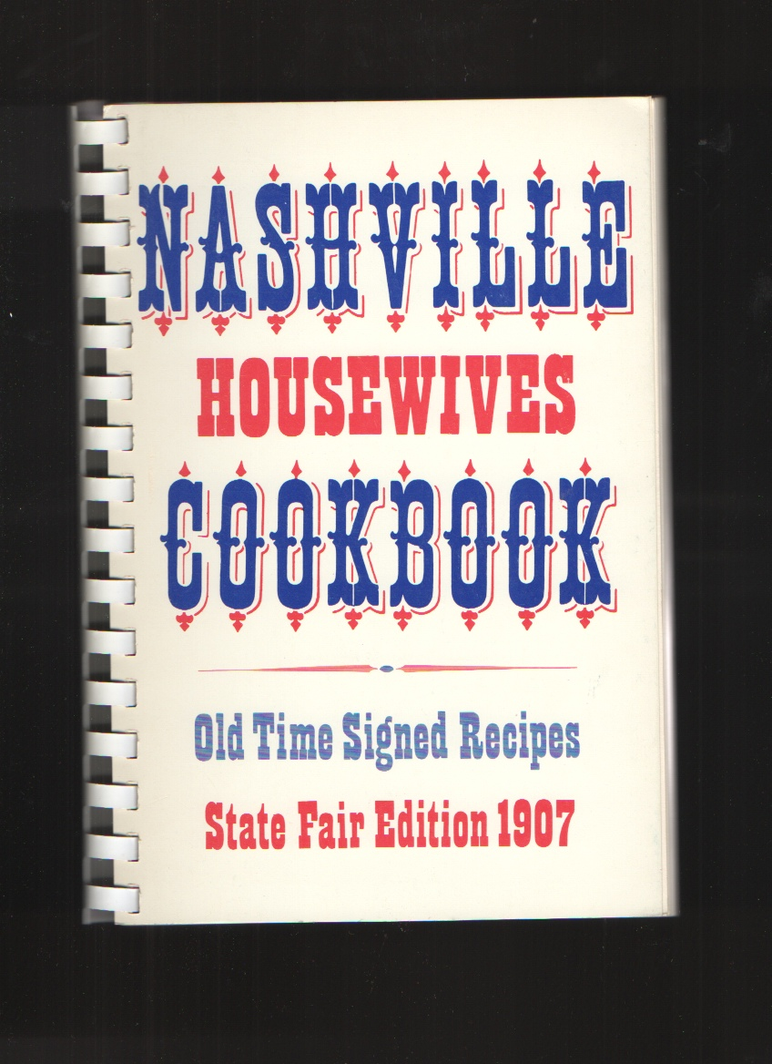 Nashville Housewives Cookbook - Old Time Signed Recipes State Fair Edition 1907, Compiled by Nichol and Claiborne