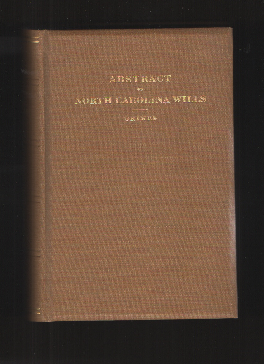 Abstracts of North Carolina Wills  Complied from Original and Recorded Wills in the Office of the Secretary of State, Grimes, J. Bryan