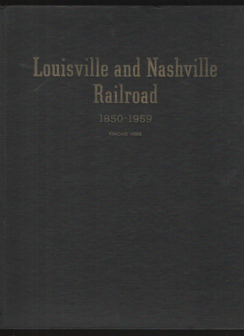 Louisville and Nashville Railroad 1850-1959, Herr, Kincaid A.