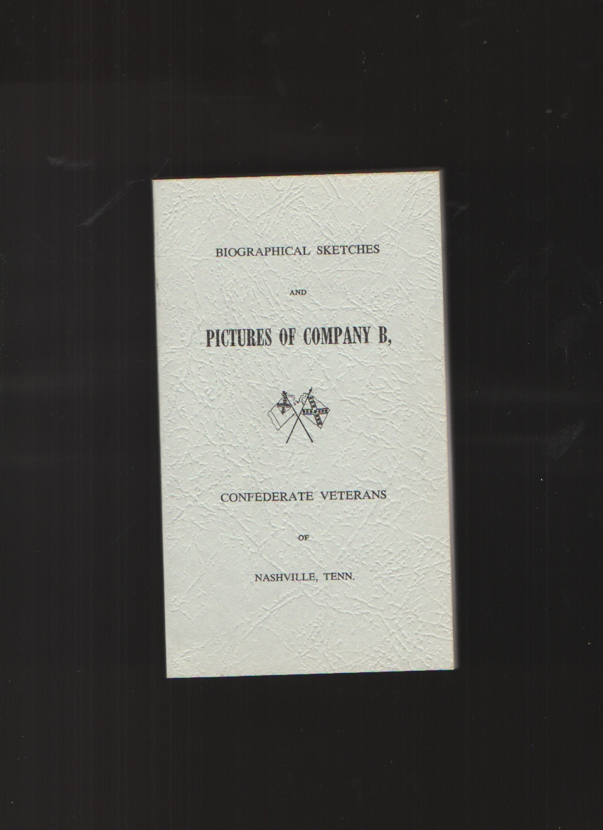 Biographical Sketches and Pictures of Company B, Confederate Veterans of Nashville, Tenn.