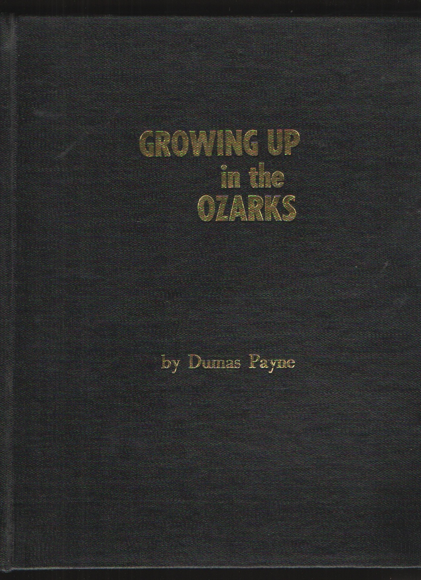 GROWING UP IN THE OZARKS, Payne, Dumas