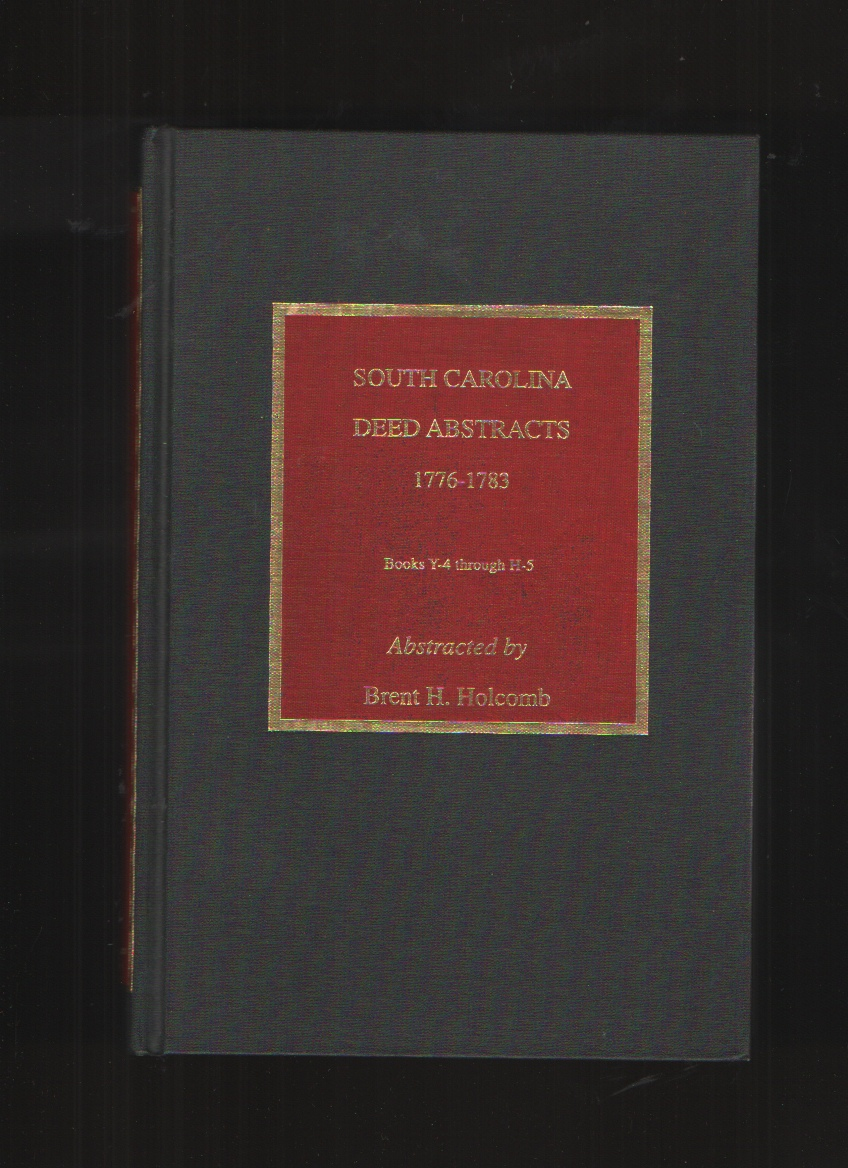 SOUTH CAROLINA DEED ABSTRACTS 1776 - 1783. Books Y-4 through H-5., HOLCOMB, Brent H.