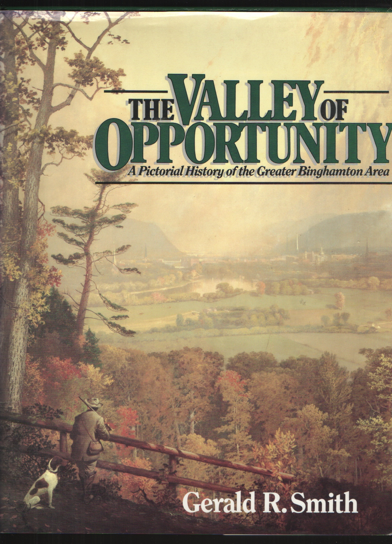 The Valley of Opportunity  A Pictorial History of the Greater Binghamton Area, Smith, Gerald R.